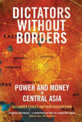 Dictators Without Borders - Power and Money in Central Asia (ISBN: 9780300243192)