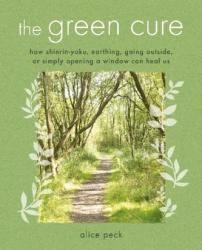 Green Cure - How Shinrin-Yoku, Earthing, Going Outside, or Simply Opening a Window Can Heal Us (ISBN: 9781782496953)