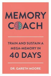 Memory Coach - Train and Sustain a Mega-Memory in 40 Days (ISBN: 9781789290189)