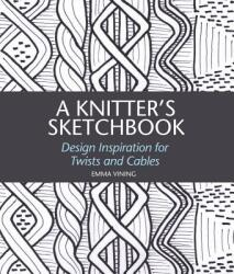 Knitter's Sketchbook - Design Inspiration for Twists and Cables (ISBN: 9781785005374)