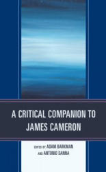 Critical Companion to James Cameron - Adam Barkman (ISBN: 9781498572309)