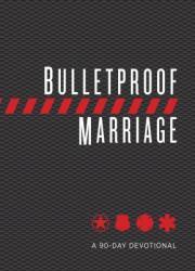 Bulletproof Marriage - A 90 Day Devotional (ISBN: 9781424557592)