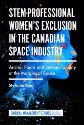 STEM-Professional Women's Exclusion in the Canadian Space Industry - Albert Mills, Stefanie Ruel (ISBN: 9781787695702)