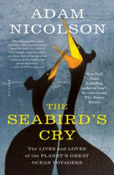 The Seabird's Cry: The Lives and Loves of the Planet's Great Ocean Voyagers - Adam Nicolson (ISBN: 9781250181596)