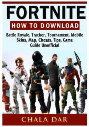 Fortnite How to Download, Battle Royale, Tracker, Tournament, Mobile, Skins, Map, Cheats, Tips, Game Guide Unofficial - Chala Dar (ISBN: 9781387974016)