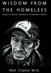 Wisdom from the Homeless: Lessons a Doctor Learned at a Homeless Shelter (ISBN: 9781525531385)