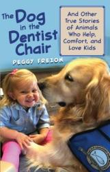 The Dog in the Dentist Chair: And Other True Stories of Animals Who Help, Comfort, and Love Kids (ISBN: 9781640601710)