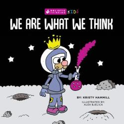 We Are What We Think: Holistic Thinking Kids (ISBN: 9781775163862)
