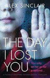 The Day I Lost You: A Totally Gripping Psychological Thriller (ISBN: 9781786814371)