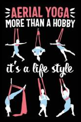 Aerial Yoga More Than a Hobby It's a Life Style: 120 Pages 6' X 9' Journal (ISBN: 9781790216253)