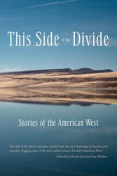 This Side of the Divide: Stories of the American West (ISBN: 9781936097241)