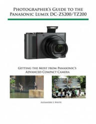 Photographer's Guide to the Panasonic Lumix DC-Zs200/Tz200: Getting the Most from Panasonic's Advanced Compact Camera (ISBN: 9781937986704)