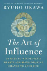The Art of Influence: 28 Ways to Win People's Hearts and Bring Positive Change to Your Life (ISBN: 9781942125488)
