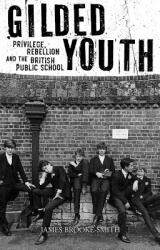 Gilded Youth: Privilege, Rebellion and the British Public School, Hardcover (ISBN: 9781789140668)