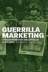 Guerrilla Marketing - Counterinsurgency and Capitalism in Colombia (ISBN: 9780226590646)