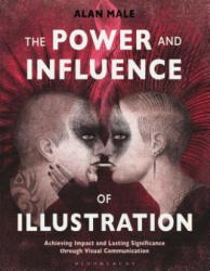 Power and Influence of Illustration - Achieving Impact and Lasting Significance through Visual Communication (ISBN: 9781350022423)