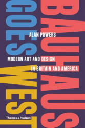 Bauhaus Goes West - Alan Powers (ISBN: 9780500519929)