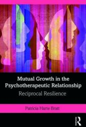 Mutual Growth in the Psychotherapeutic Relationship - Reciprocal Resilience (ISBN: 9781138360433)