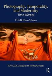 Photography, Temporality, and Modernity - Time Warped (ISBN: 9781138544314)