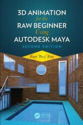 3D Animation for the Raw Beginner Using Autodesk Maya 2e - King, Roger (ISBN: 9780815388784)