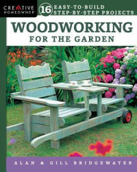 Woodworking for the Garden - 16 Easy-to-Build Step-by-Step Projects (ISBN: 9781580118309)