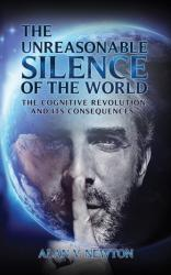 Unreasonable Silence of the World - The Cognitive Revolution and Its Consequences (ISBN: 9781786938961)