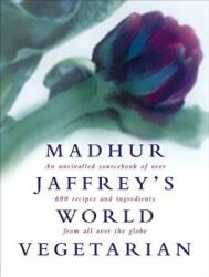 Madhur Jaffrey's World Vegetarian - An Unrivalled Sourcebook of Over 600 Recipes and Ingredients from All Over the Globe (1998)