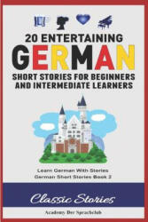 20 Entertaining German Short Stories for Beginners and Intermediate Learners: Learn German with Stories: German Short Stories Book 2 (ISBN: 9781720162315)