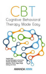 CBT Cognitive Behavioral Therapy Made Easy: Healthy Step by Step Strategies to Overcome Anxiety, Depression, Phobias, Addiction, Panic, Anger, Binge E (ISBN: 9781728750262)