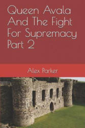 Queen Avala and the Fight for Supremacy Part 2 (ISBN: 9781729475461)