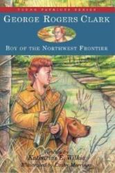 George Rogers Clark - Boy of the Northwest Frontier (2004)