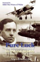 Pure Luck - An Authorised Biography of Sir Thomas Sopwith 1888-1989 (2007)