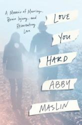 Love You Hard - A Memoir of Marriage, Brain Injury, and Reinventing Love (ISBN: 9781524743314)