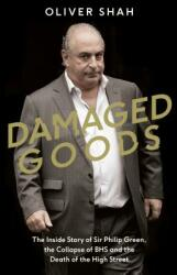 Damaged Goods - The Rise and Fall of Sir Philip Green (ISBN: 9780241341247)