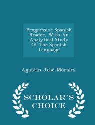 Progressive Spanish Reader, with an Analytical Study of the Spanish Language - Scholar's Choice Edition (ISBN: 9781296026066)
