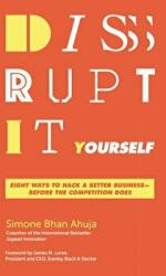 Disrupt-It-Yourself - Eight Ways To Hack A Better Business - Before The Competition Does (ISBN: 9781400210985)