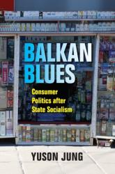 Balkan Blues - Consumer Politics after State Socialism (ISBN: 9780253029140)