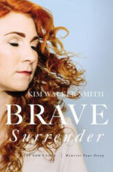 Brave Surrender - Kim Walker-Smith (ISBN: 9780310353997)