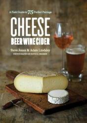 Cheese Beer Wine Cider - Steve Jones, Adam Lindsley (ISBN: 9781682682432)
