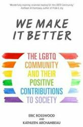 We Make It Better - The LGBTQ Community and Their Positive Contributions to Society (ISBN: 9781633538207)