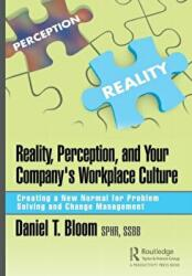 Reality, Perception, and Your Company's Workplace Culture - Creating a New Normal for Problem Solving and Change Management (ISBN: 9781138368651)