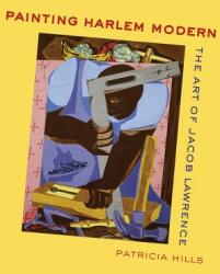 Painting Harlem Modern - The Art of Jacob Lawrence (ISBN: 9780520305502)