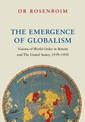 Emergence of Globalism - Visions of World Order in Britain and the United States, 1939-1950 (ISBN: 9780691191508)