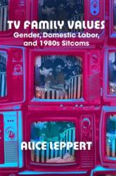TV Family Values - Gender, Domestic Labor, and 1980s Sitcoms (ISBN: 9780813592671)