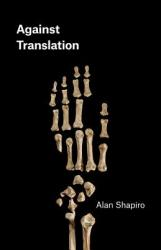 Against Translation (ISBN: 9780226613505)