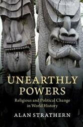 Unearthly Powers - Religious and Political Change in World History (ISBN: 9781108701952)