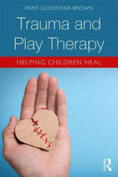 Trauma and Play Therapy - Helping Children Heal (ISBN: 9781138559943)