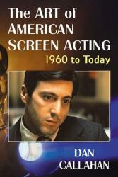 Art of American Screen Acting, 1960 to Today (ISBN: 9781476676951)