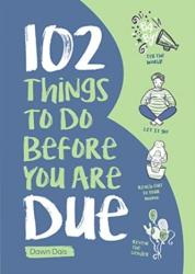 102 Things to Do Before You Are Due (ISBN: 9781947458499)