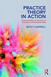 Practice Theory in Action - Empirical Studies of Interaction in Innovation and Entrepreneurship (ISBN: 9781138497849)